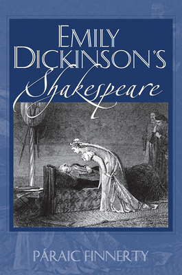 Emily Dickinson's Shakespeare - Finnerty, Paraic