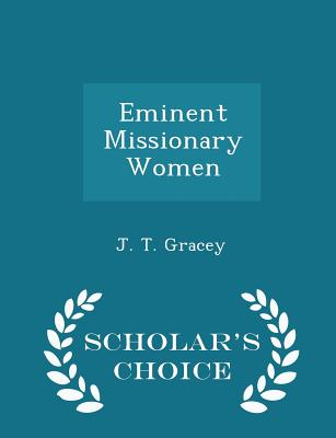 Eminent Missionary Women - Scholar's Choice Edition - Gracey, J T