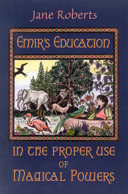 Emir's Education in the Proper Use of Magical Powers - Roberts, Jane
