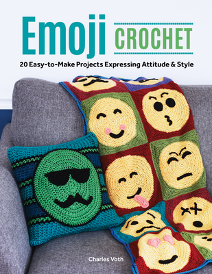 Emoji Crochet: 20 Easy-To-Make Projects Expressing Attitude & Style - Voth, Charles
