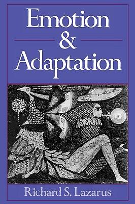 Emotion and Adaptation - Lazarus, Richard S, PhD