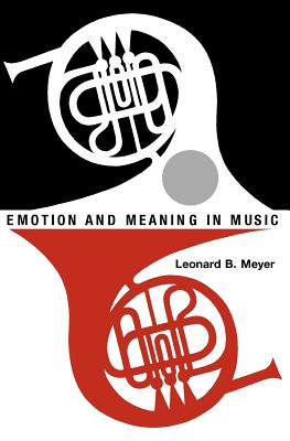 Emotion and Meaning in Music - Meyer, Leonard B