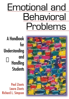Emotional and Behavioral Problems: A Handbook for Understanding and Handling Students - Zionts, Paul, and Zionts, Laura, and Simpson, Richard L, Dr.