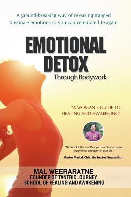 Emotional Detox Through Bodywork: A Woman's Guide to Healing and Awakening - Weeraratne, Mal