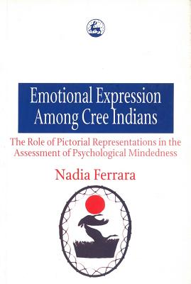 Emotional Expression Among the Cree Indians: The Role of Pictorial Representations in the Assessment of Psychological Mindedness - Ferrara, Nadia