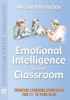 Emotional Intelligence in the Classroom - Brearley, Michael