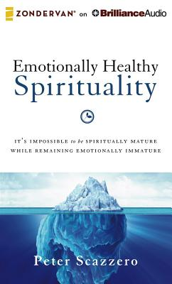 Emotionally Healthy Spirituality: It's Impossible to Be Spiritually Mature, While Remaining Emotionally Immature - Scazzero, Peter, Mr. (Read by)