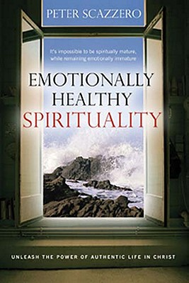 Emotionally Healthy Spirituality: Unleash a Revolution in Your Life in Christ - Scazzero, Peter, Mr.