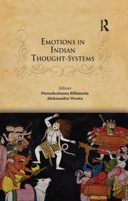 Emotions in Indian Thought-Systems - Bilimoria, Purushottama (Editor), and Wenta, Aleksandra (Editor)