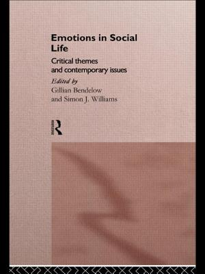 Emotions in Social Life: Critical Themes and Contemporary Issues - Bendelow, Gillian (Editor), and Williams, Simon J (Editor)