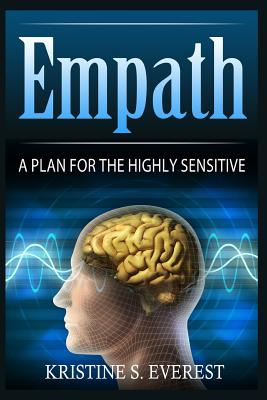 Empath: A Plan for the Highly Sensitive (Creative Genius, Dealing with Energy Vampires, Self-Defence, Building Relationships) - Everest, Kristine S