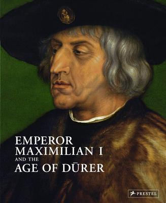 Emperor Maximilian I and the Age of Durer - Schroder, Klaus Albrecht (Editor)