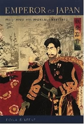 Emperor of Japan: Meiji and His World, 1852-1912 - Keene, Donald, Professor