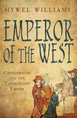 Emperor of the West: Charlemagne and the Carolingian Empire - Williams, Hywel