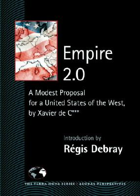 Empire 2.0: A Modest Proposal for a United States of the West by Xavier de C*** - Debray, Regis, and Rowe, Joseph (Translated by)