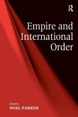 Empire and International Order - Parker, Noel (Editor)