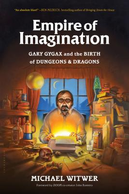 Empire of Imagination: Gary Gygax and the Birth of Dungeons & Dragons - Witwer, Michael