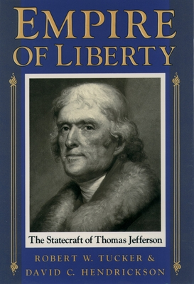 Empire of Liberty: The Statecraft of Thomas Jefferson - Tucker, Robert W, and Hendrickson, David C