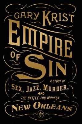 Empire of Sin: A Story of Sex, Jazz, Murder, and the Battle for Modern New Orleans - Krist, Gary