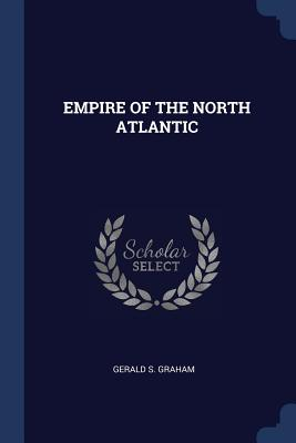 Empire of the North Atlantic - Graham, Gerald S
