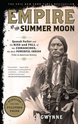 Empire of the Summer Moon: Quanah Parker and the Rise and Fall of the Comanches, the Most Powerful Indian Tribe in American History - Gwynne, S C