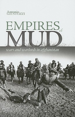 Empires of Mud: War and Warlords in Afghanistan - Giustozzi, Antonio, Professor