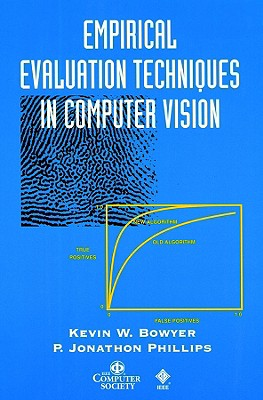Empirical Evaluation Techniques in Computer Vision - Bowyer, Kevin W, and Phillips, P Jonathon