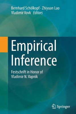 Empirical Inference: Festschrift in Honor of Vladimir N. Vapnik - Scholkopf, Bernhard (Editor), and Luo, Zhiyuan (Editor), and Vovk, Vladimir (Editor)