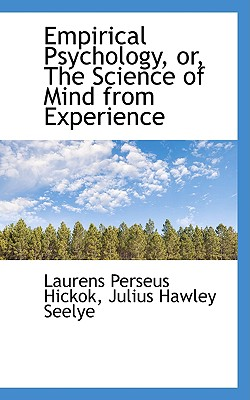 Empirical Psychology, Or, the Science of Mind from Experience - Hickok, Laurens Perseus