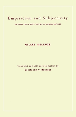 Empiricism and Subjectivity: An Essay on Hume's Theory of Human Nature - Deleuze, Gilles, and Boundas, Constantin V (Translated by)