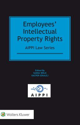 Employees' Intellectual Property Rights - Wolk, Sanna (Editor), and Szkalej, Kacper (Editor)