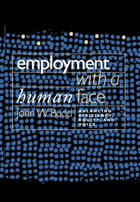 Employment with a Human Face: Balancing Efficiency, Equity, and Voice - Budd, John W
