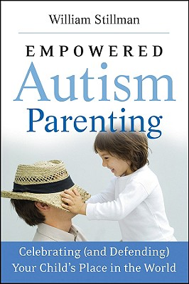 Empowered Autism Parenting: Celebrating (and Defending) Your Child's Place in the World - Stillman, William