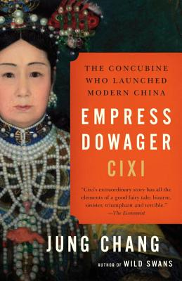 Empress Dowager CIXI: The Concubine Who Launched Modern China - Chang, Jung