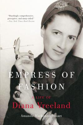 Empress of Fashion: A Life of Diana Vreeland - Stuart, Amanda MacKenzie