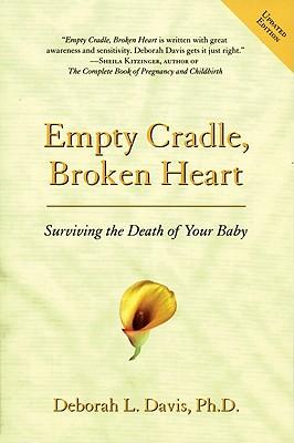 Empty Cradle, Broken Heart: Surviving the Death of Your Baby - Davis, Deborah L, PH.D, PH D