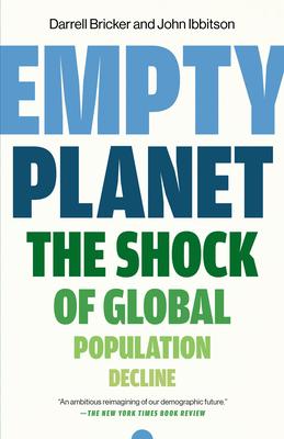 Empty Planet: The Shock of Global Population Decline - Bricker, Darrell, and Ibbitson, John