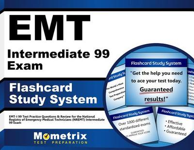 Emt Intermediate 99 Exam Flashcard Study System: Emt-I 99 Test Practice Questions & Review for the National Registry of Emergency Medical Technicians (Nremt) Intermediate 99 Exam - Editor-Emt-I 99 Exam Secrets