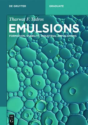 Emulsions: Formation, Stability, Industrial Applications - Tadros, Tharwat F