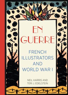 En Guerre: French Illustrators and World War I - Harris, Neil, and Edelstein, Teri J