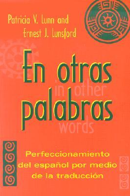 En Otras Palabras: Perfeccionamiento del Espanol Por Medio de la Traduccion - Lunn, Patricia V, Professor