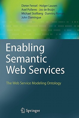 Enabling Semantic Web Services: The Web Service Modeling Ontology - Fensel, Dieter, and Lausen, Holger, and Polleres, Axel