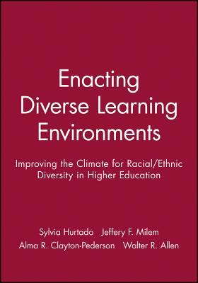 Enacting Diverse Learning Environments: Improving the Climate for Racial/Ethnic Diversity in Higher Education - Hurtado, Sylvia, and Milem, Jeffery F, and Clayton-Pederson, Alma R