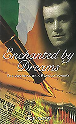 Enchanted by Dreams: The Journal of a Revolutionary - Good, Joe