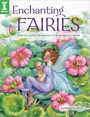 Enchanting Fairies: How to Paint Charming Fairies and Flowers - Lanza, Barbara