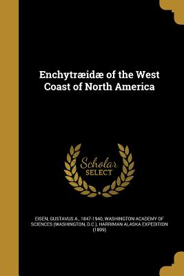 Enchytraeidae of the West Coast of North America - Eisen, Gustavus a 1847-1940 (Creator), and Washington Academy of Sciences (Washingt (Creator), and Harriman Alaska Expedition...