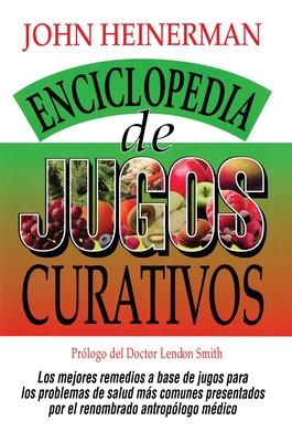 Enciclopedia de Jugos Curativos - Heinerman, John, PhD