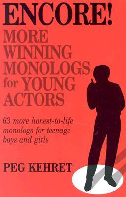 Encore! More Winning Monologs for Young Actors: 63 More Honest-To-Life Monologs for Teenage Boys and Girls - Kehret, Peg
