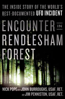Encounter in Rendlesham Forest: The Inside Story of the World's Best-Documented UFO Incident - Pope, Nick, and Burroughs, John, and Penniston, Jim