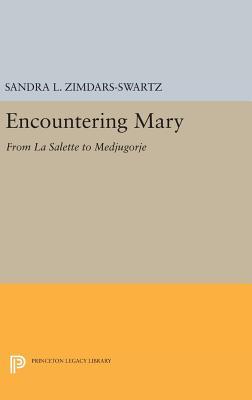 Encountering Mary: From La Salette to Medjugorje - Zimdars-Swartz, Sandra L.